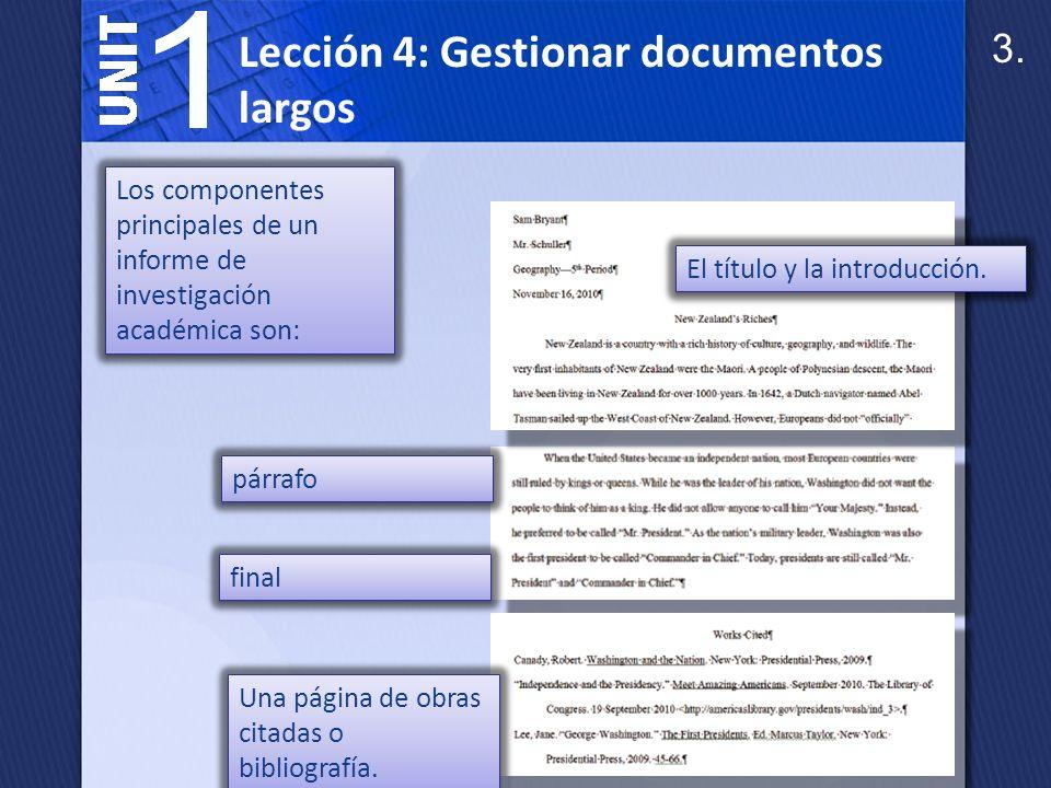 Lección 4: Gestionar documentos largos Más informes de negocios tienen tres partes principales: El problema de frente, incluyendo la portada y la tabla de contenidos; El cuerpo que contiene la información principal del informe; El tema final, incluyendo la página final de notas y la bibliografía.