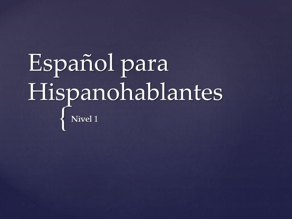 { Español para Hispanohablantes Nivel 1