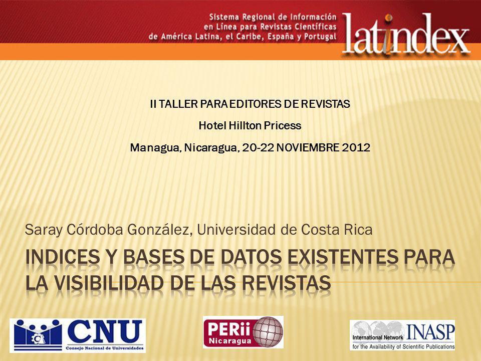 Saray Córdoba González, Universidad de Costa Rica II TALLER PARA EDITORES DE REVISTAS Hotel Hillton Pricess Managua, Nicaragua, 20-22 NOVIEMBRE 2012