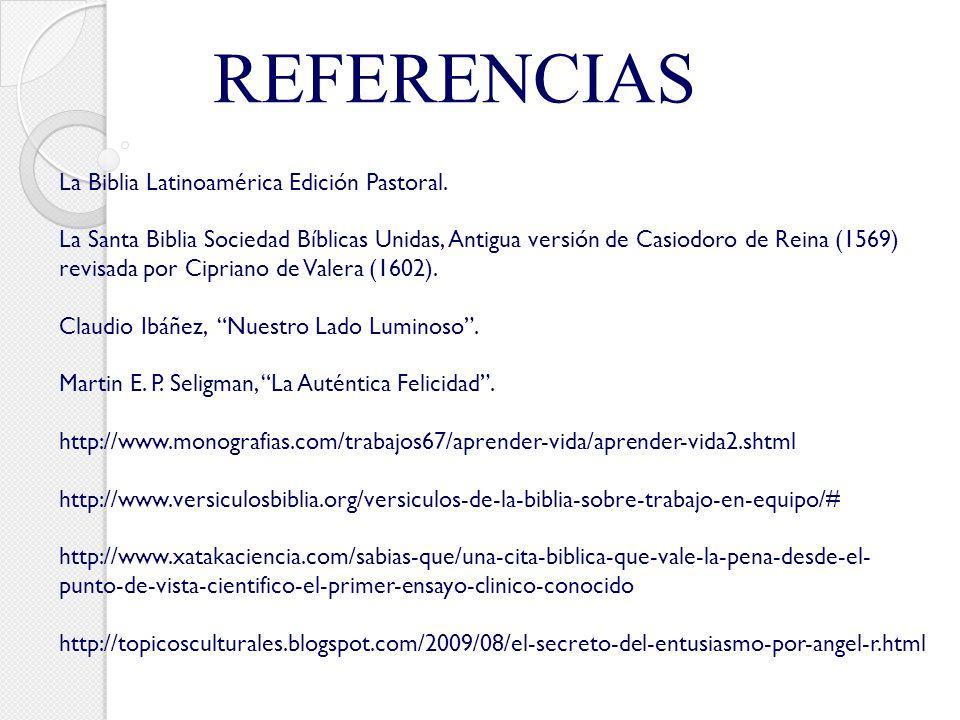 REFERENCIAS La Biblia Latinoamérica Edición Pastoral. La Santa Biblia Sociedad Bíblicas Unidas, Antigua versión de Casiodoro de Reina (1569) revisada