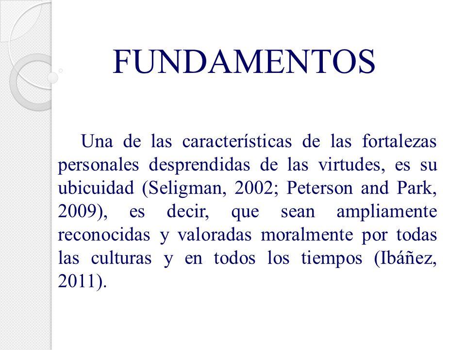 Una de las características de las fortalezas personales desprendidas de las virtudes, es su ubicuidad (Seligman, 2002; Peterson and Park, 2009), es de