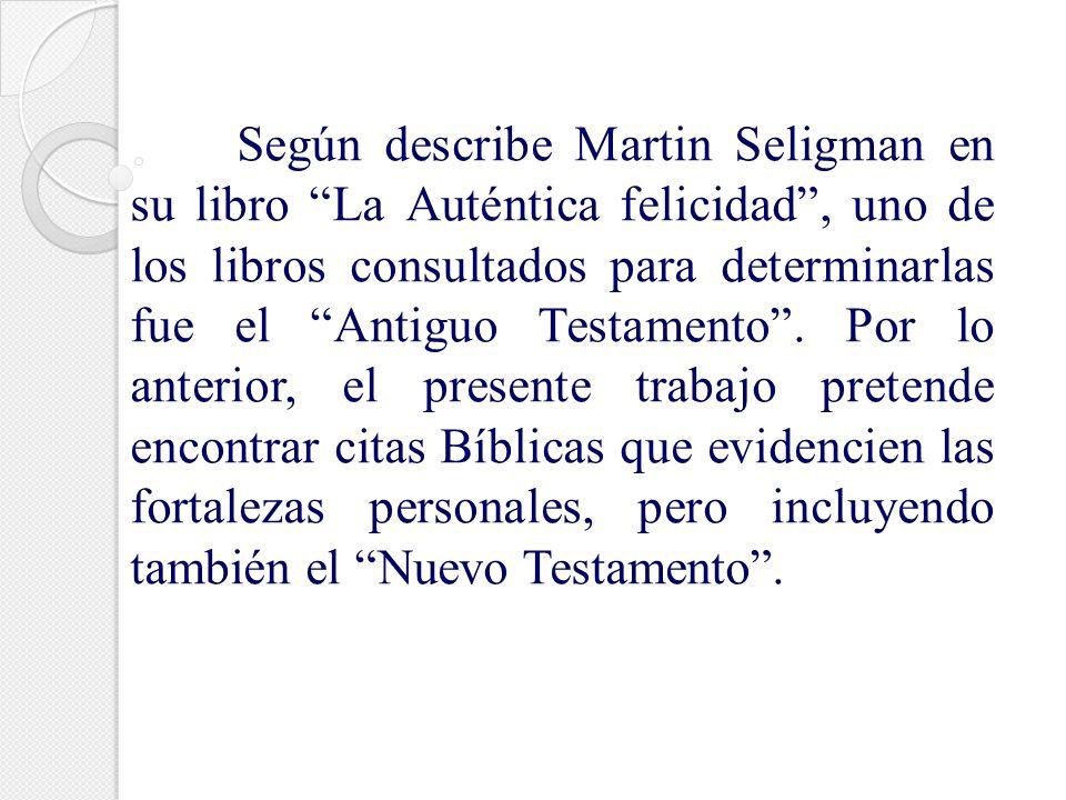 Según describe Martin Seligman en su libro La Auténtica felicidad, uno de los libros consultados para determinarlas fue el Antiguo Testamento. Por lo