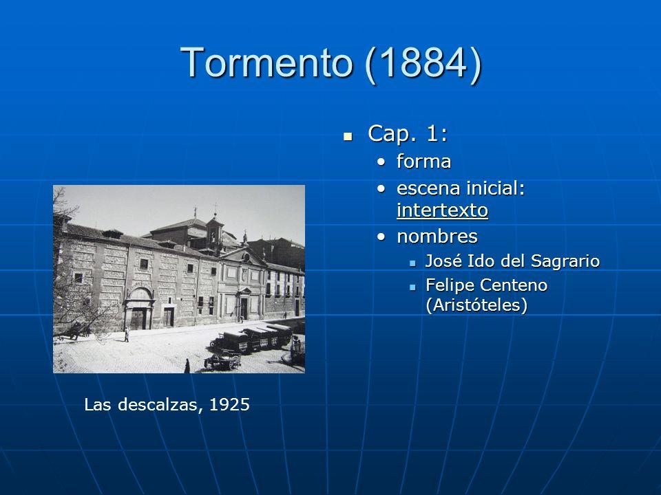 Tormento (1884) Cap. 1: Cap. 1: forma escena inicial: intertexto intertexto nombres José Ido del Sagrario Felipe Centeno (Aristóteles) Las descalzas,