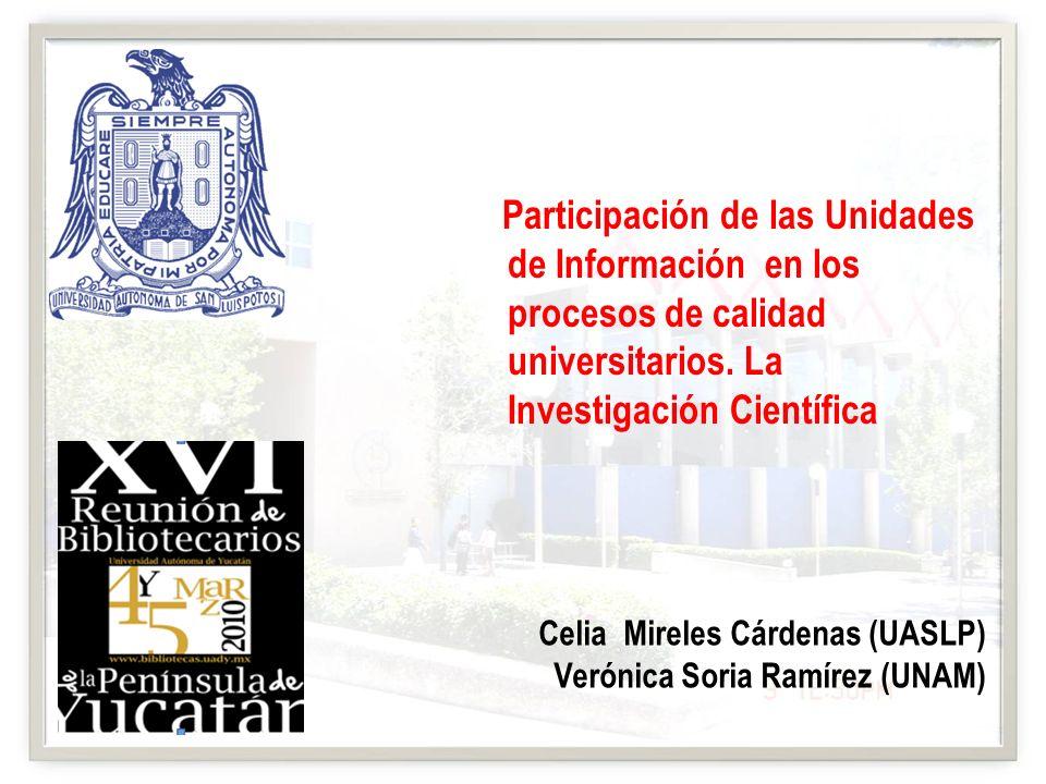 Participación de las Unidades de Información en los procesos de calidad universitarios. La Investigación Científica Celia Mireles Cárdenas (UASLP) Ver