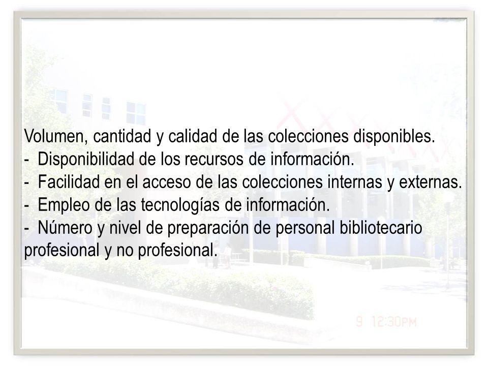 Volumen, cantidad y calidad de las colecciones disponibles. - Disponibilidad de los recursos de información. - Facilidad en el acceso de las coleccion