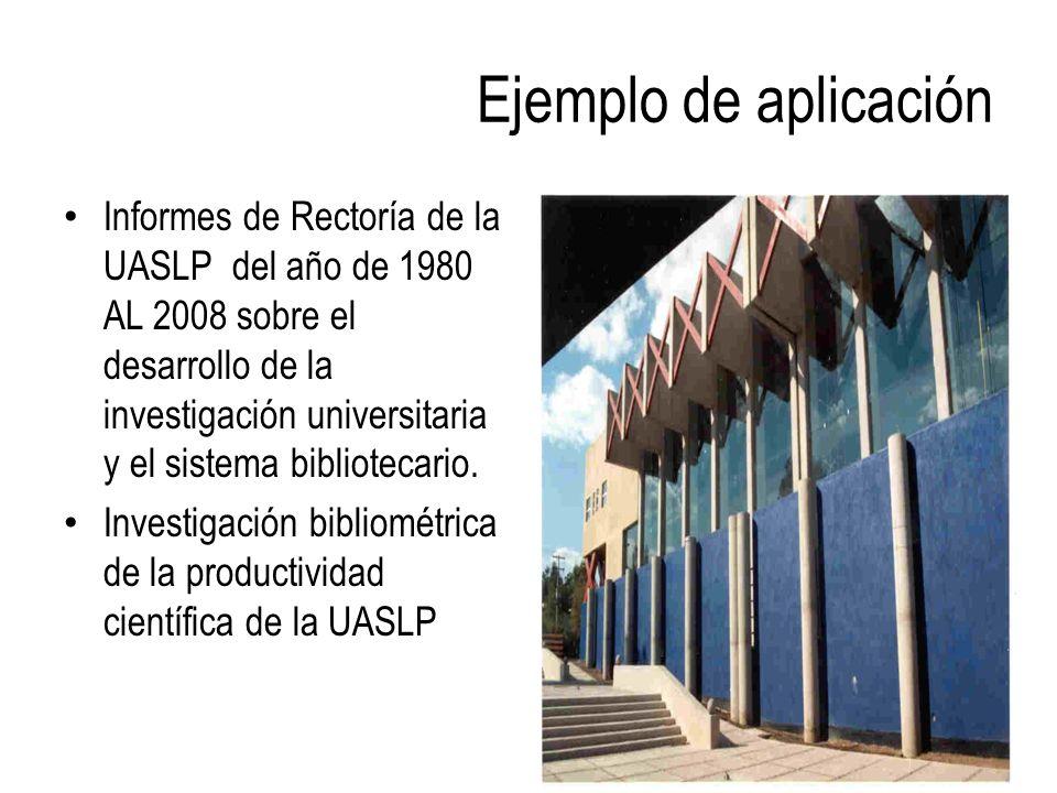 Ejemplo de aplicación Informes de Rectoría de la UASLP del año de 1980 AL 2008 sobre el desarrollo de la investigación universitaria y el sistema bibl