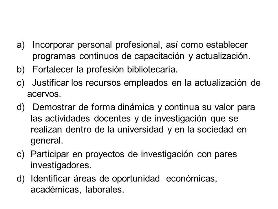 a)Incorporar personal profesional, así como establecer programas continuos de capacitación y actualización. b)Fortalecer la profesión bibliotecaria. c