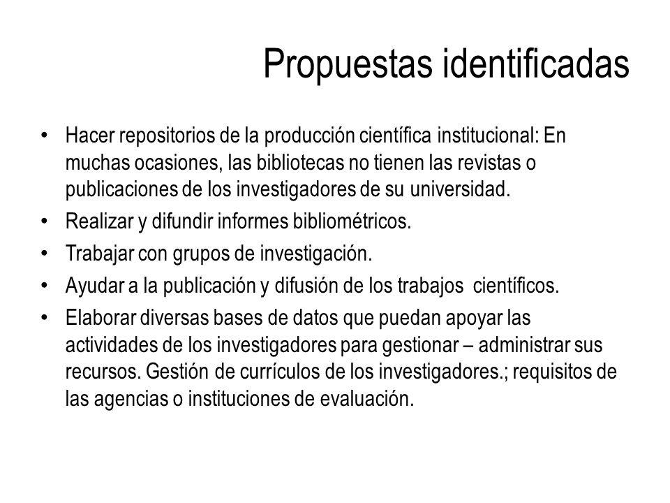 Propuestas identificadas Hacer repositorios de la producción científica institucional: En muchas ocasiones, las bibliotecas no tienen las revistas o p