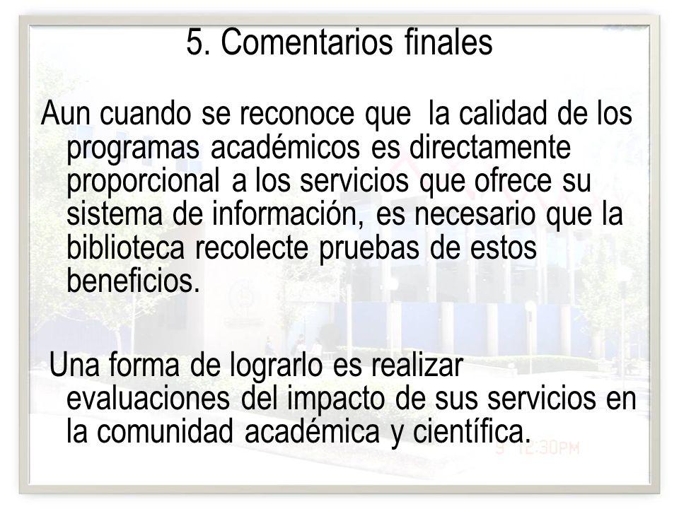 5. Comentarios finales Aun cuando se reconoce que la calidad de los programas académicos es directamente proporcional a los servicios que ofrece su si
