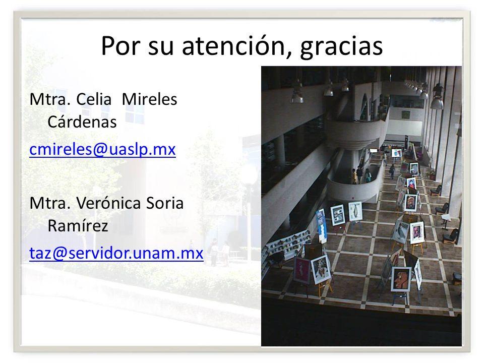 Por su atención, gracias Mtra. Celia Mireles Cárdenas cmireles@uaslp.mx Mtra. Verónica Soria Ramírez taz@servidor.unam.mx