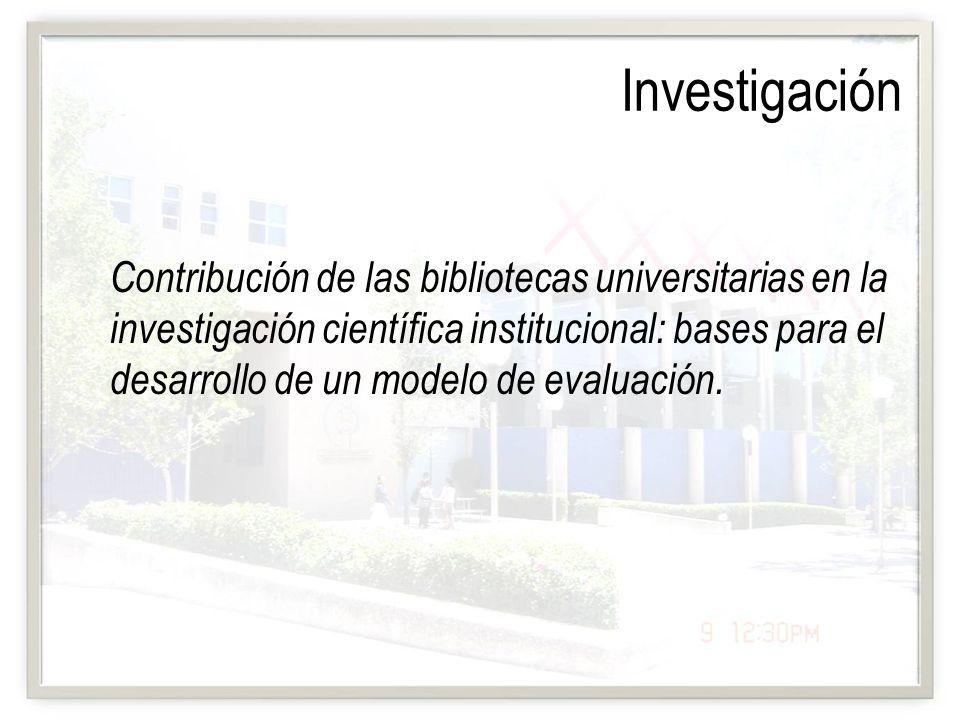 Contribución de las bibliotecas universitarias en la investigación científica institucional: bases para el desarrollo de un modelo de evaluación. Inve