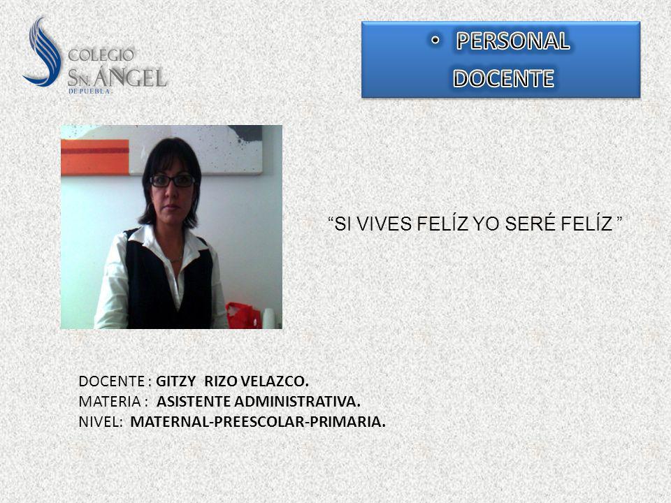 SI VIVES FELÍZ YO SERÉ FELÍZ DOCENTE : GITZY RIZO VELAZCO. MATERIA : ASISTENTE ADMINISTRATIVA. NIVEL: MATERNAL-PREESCOLAR-PRIMARIA.