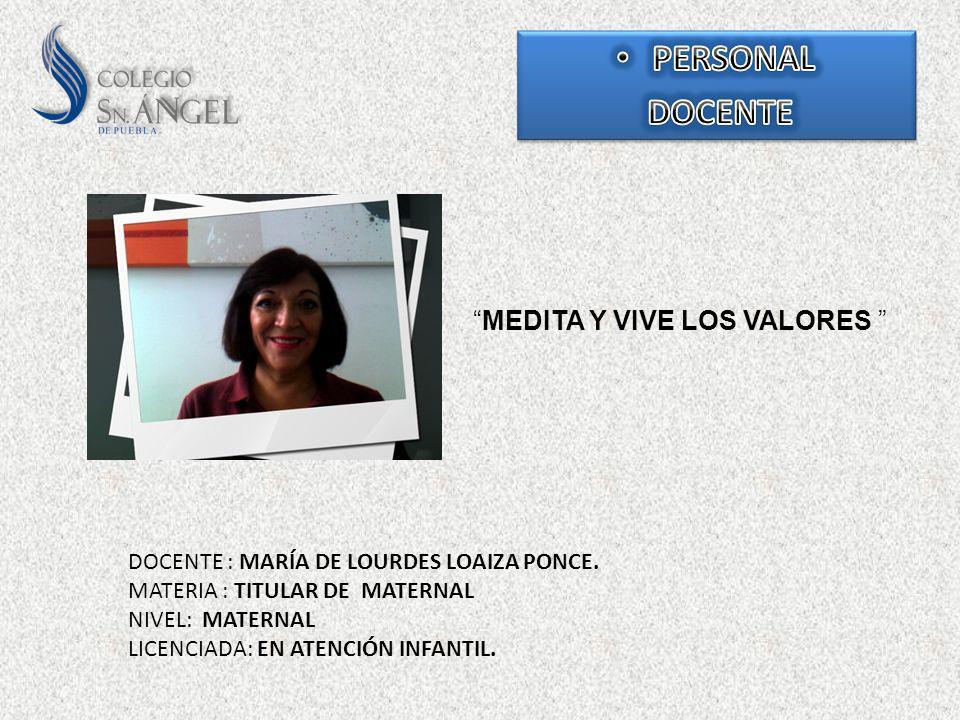MEDITA Y VIVE LOS VALORES DOCENTE : MARÍA DE LOURDES LOAIZA PONCE. MATERIA : TITULAR DE MATERNAL NIVEL: MATERNAL LICENCIADA: EN ATENCIÓN INFANTIL.