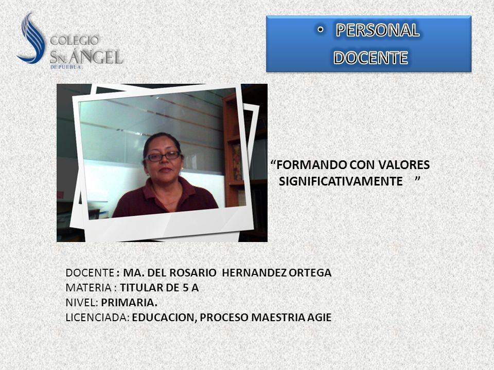 FORMANDO CON VALORES SIGNIFICATIVAMENTE DOCENTE : MA. DEL ROSARIO HERNANDEZ ORTEGA MATERIA : TITULAR DE 5 A NIVEL: PRIMARIA. LICENCIADA: EDUCACION, PR
