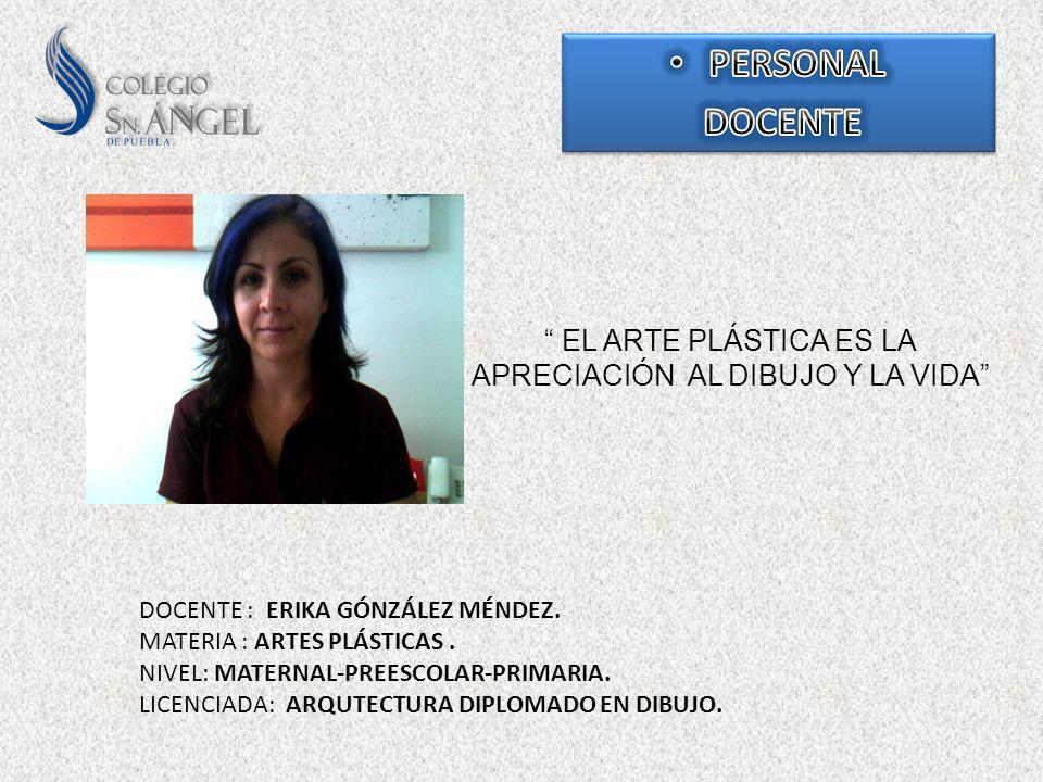 EL ARTE PLÁSTICA ES LA APRECIACIÓN AL DIBUJO Y LA VIDA DOCENTE : ERIKA GÓNZÁLEZ MÉNDEZ. MATERIA : ARTES PLÁSTICAS. NIVEL: MATERNAL-PREESCOLAR-PRIMARIA