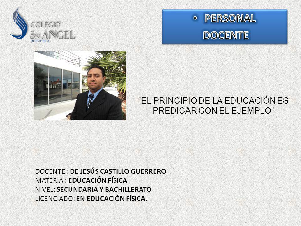 EL PRINCIPIO DE LA EDUCACIÓN ES PREDICAR CON EL EJEMPLO DOCENTE : DE JESÚS CASTILLO GUERRERO MATERIA : EDUCACIÓN FÍSICA NIVEL: SECUNDARIA Y BACHILLERA