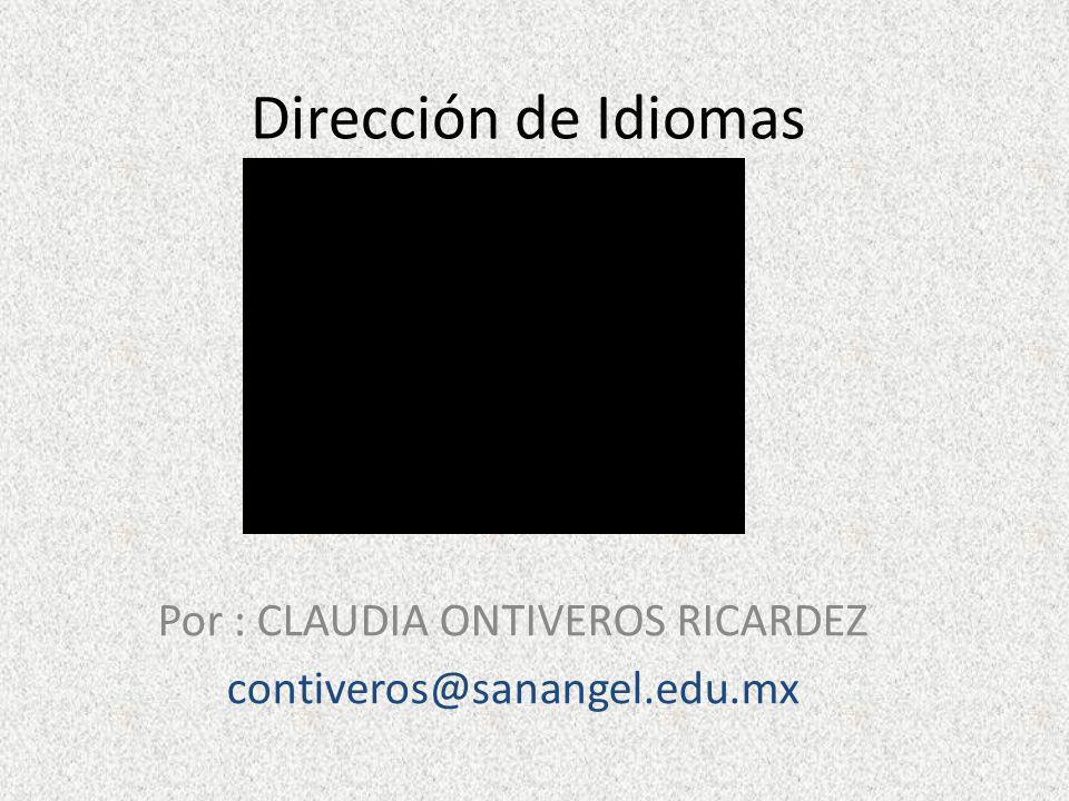 Por : CLAUDIA ONTIVEROS RICARDEZ contiveros@sanangel.edu.mx Dirección de Idiomas