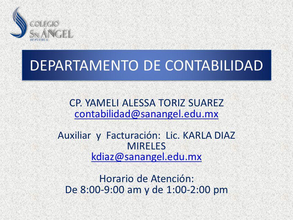 CP. YAMELI ALESSA TORIZ SUAREZ contabilidad@sanangel.edu.mx Auxiliar y Facturación: Lic. KARLA DIAZ MIRELES kdiaz@sanangel.edu.mx Horario de Atención: