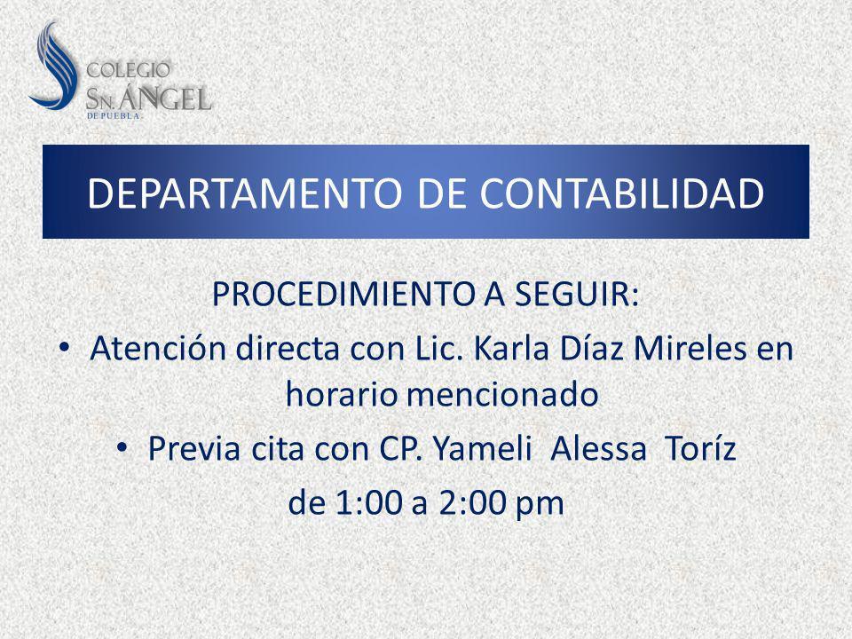 PROCEDIMIENTO A SEGUIR: Atención directa con Lic. Karla Díaz Mireles en horario mencionado Previa cita con CP. Yameli Alessa Toríz de 1:00 a 2:00 pm