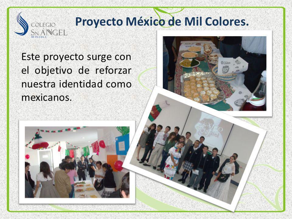 Proyecto México de Mil Colores. Este proyecto surge con el objetivo de reforzar nuestra identidad como mexicanos.