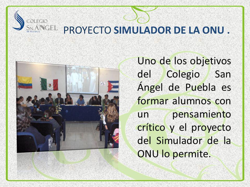 PROYECTO SIMULADOR DE LA ONU. Uno de los objetivos del Colegio San Ángel de Puebla es formar alumnos con un pensamiento crítico y el proyecto del Simu