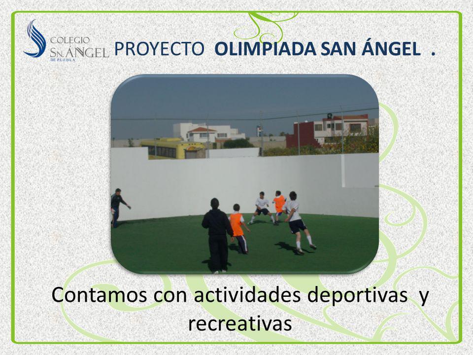 PROYECTO OLIMPIADA SAN ÁNGEL. Contamos con actividades deportivas y recreativas