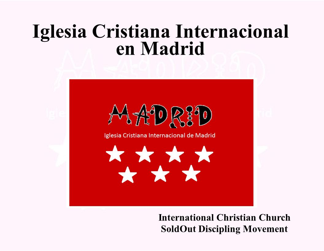Iglesia Cristiana Internacional en Madrid International Christian Church SoldOut Discipling Movement