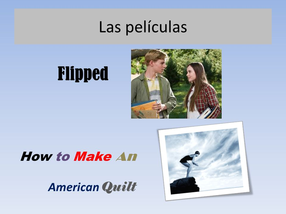Flipped How to Make An American Quilt Las películas