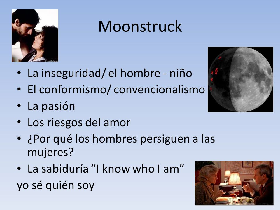 Moonstruck La inseguridad/ el hombre - niño El conformismo/ convencionalismo La pasión Los riesgos del amor ¿Por qué los hombres persiguen a las mujeres.