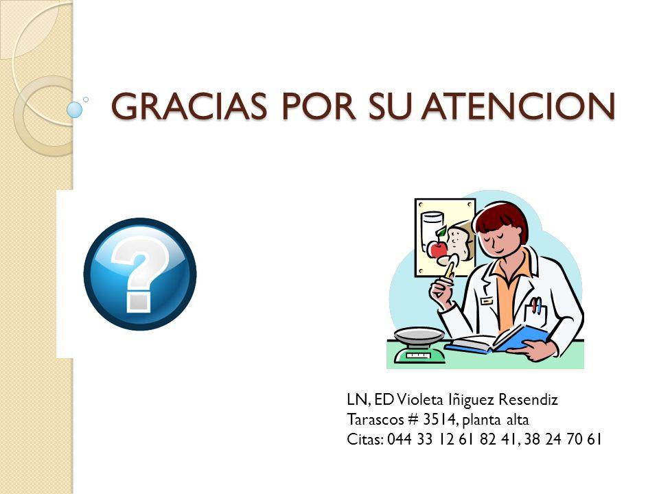 GRACIAS POR SU ATENCION LN, ED Violeta Iñiguez Resendiz Tarascos # 3514, planta alta Citas: 044 33 12 61 82 41, 38 24 70 61
