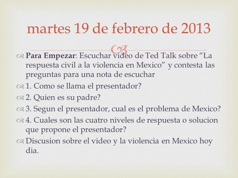Para Empezar : Escuchar video de Ted Talk sobre La respuesta civil a la violencia en Mexico y contesta las preguntas para una nota de escuchar 1.