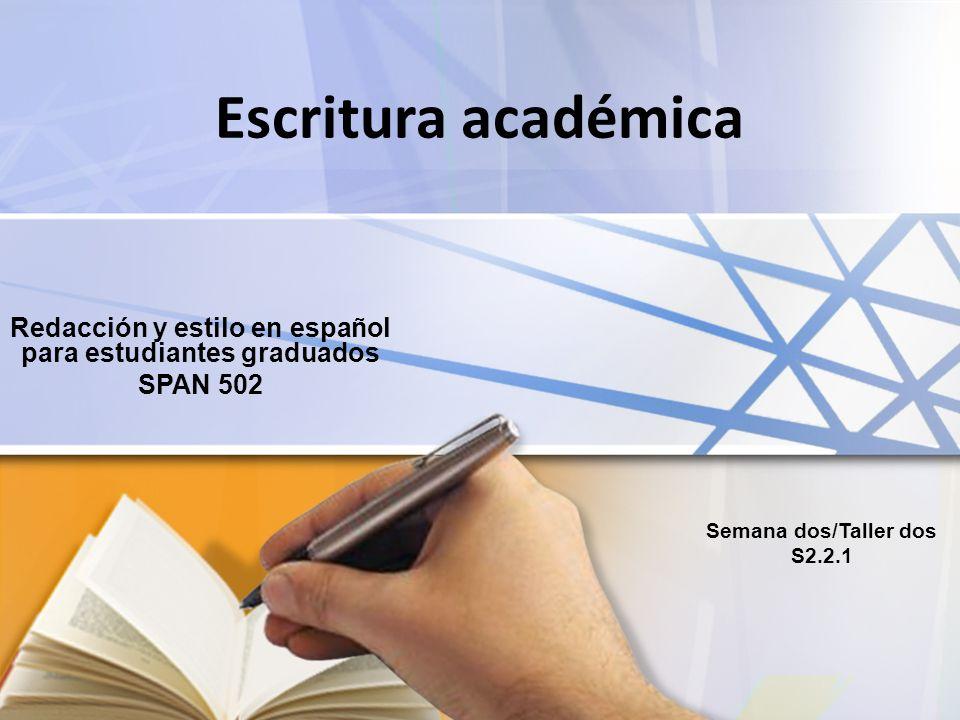 Escritura académica Redacción y estilo en español para estudiantes graduados SPAN 502 Semana dos/Taller dos S2.2.1
