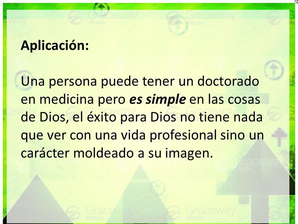 Aplicación: Una persona puede tener un doctorado en medicina pero es simple en las cosas de Dios, el éxito para Dios no tiene nada que ver con una vid