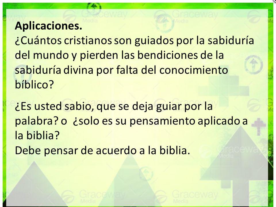 Aplicaciones. ¿Cuántos cristianos son guiados por la sabiduría del mundo y pierden las bendiciones de la sabiduría divina por falta del conocimiento b