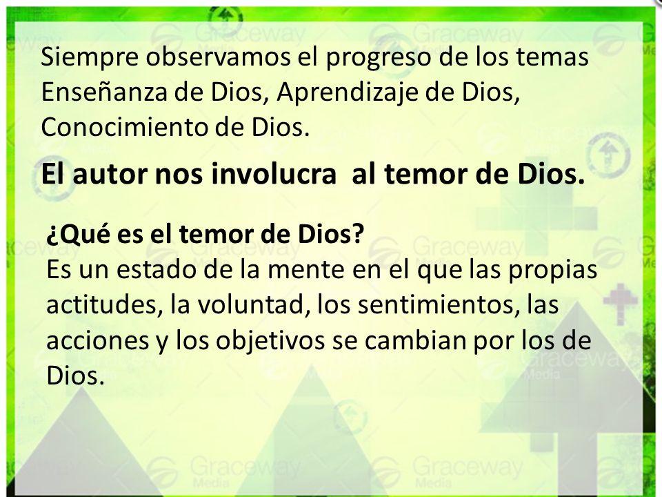 Siempre observamos el progreso de los temas Enseñanza de Dios, Aprendizaje de Dios, Conocimiento de Dios. El autor nos involucra al temor de Dios. ¿Qu