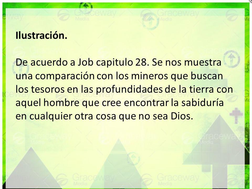 Ilustración. De acuerdo a Job capitulo 28. Se nos muestra una comparación con los mineros que buscan los tesoros en las profundidades de la tierra con