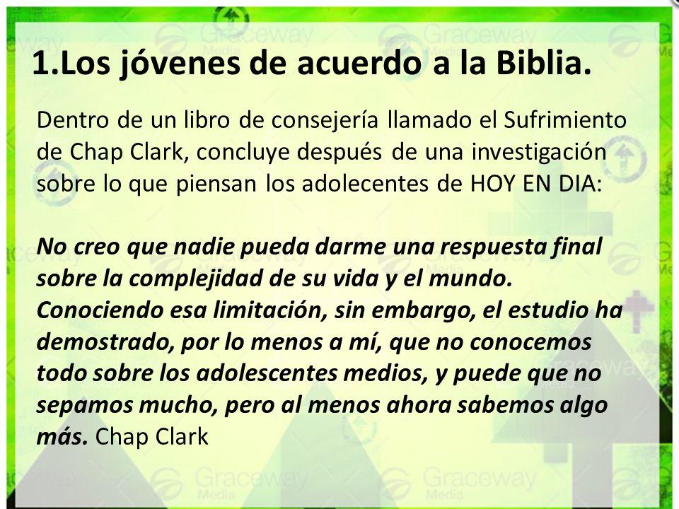 1.Los jóvenes de acuerdo a la Biblia. Dentro de un libro de consejería llamado el Sufrimiento de Chap Clark, concluye después de una investigación sob