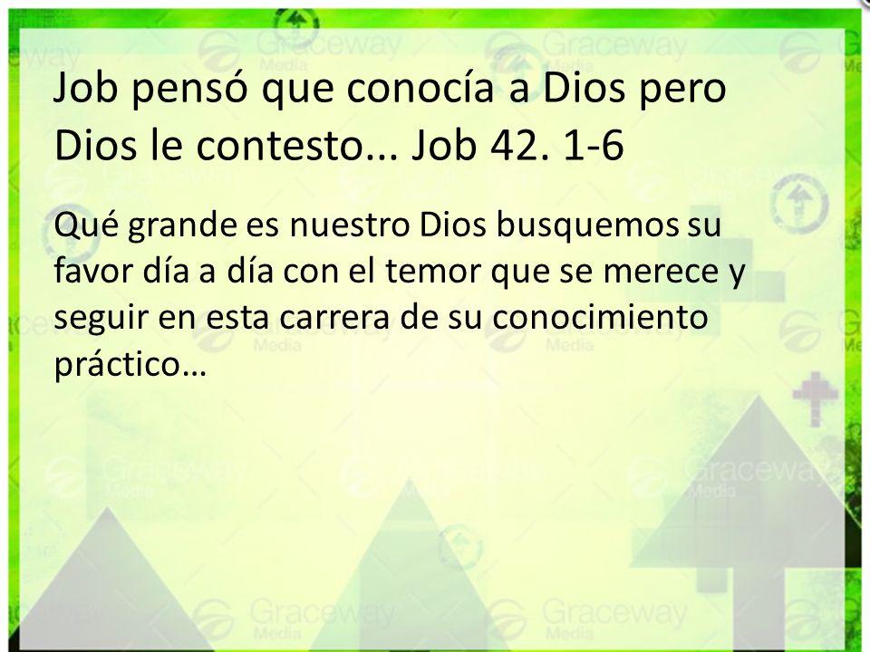 Job pensó que conocía a Dios pero Dios le contesto... Job 42. 1-6 Qué grande es nuestro Dios busquemos su favor día a día con el temor que se merece y