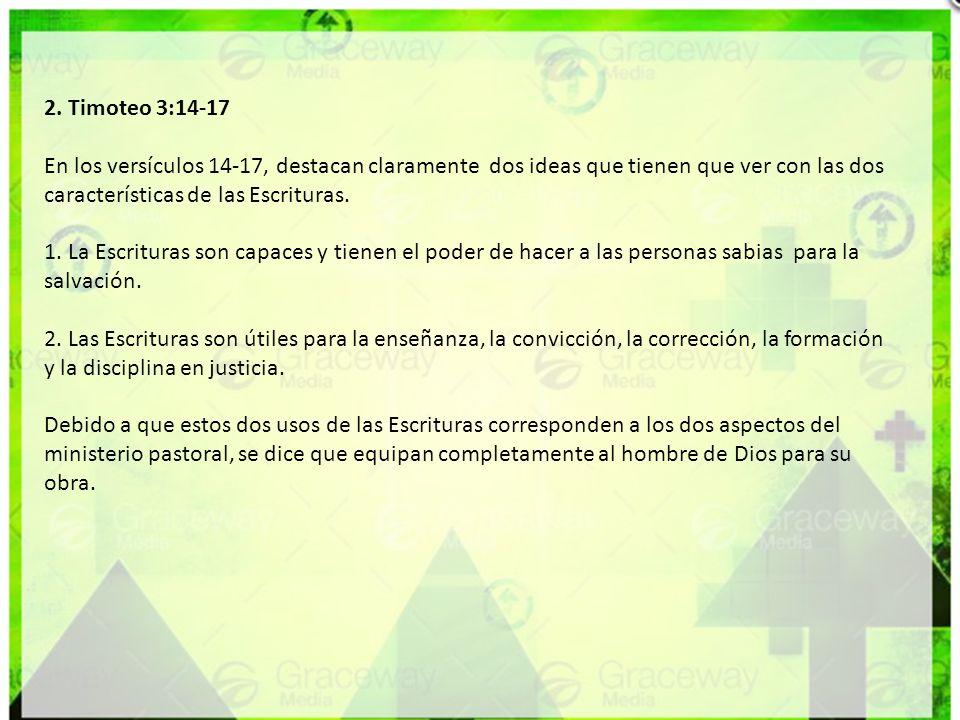 2. Timoteo 3:14-17 En los versículos 14-17, destacan claramente dos ideas que tienen que ver con las dos características de las Escrituras. 1. La Escr