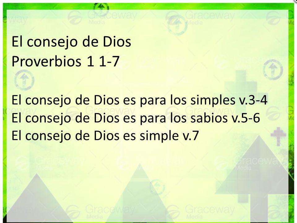 El consejo de Dios Proverbios 1 1-7 El consejo de Dios es para los simples v.3-4 El consejo de Dios es para los sabios v.5-6 El consejo de Dios es sim