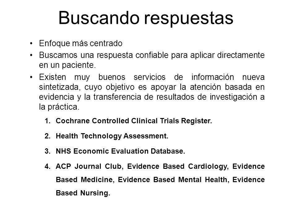 Enfoque más centrado Buscamos una respuesta confiable para aplicar directamente en un paciente. Existen muy buenos servicios de información nueva sint