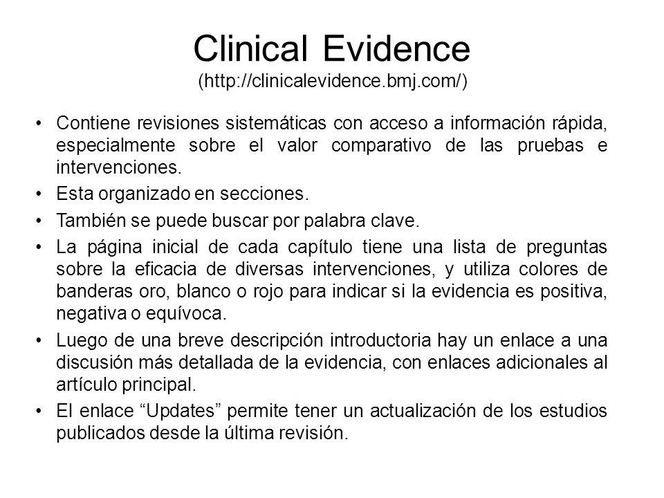 Clinical Evidence (http://clinicalevidence.bmj.com/) Contiene revisiones sistemáticas con acceso a información rápida, especialmente sobre el valor co