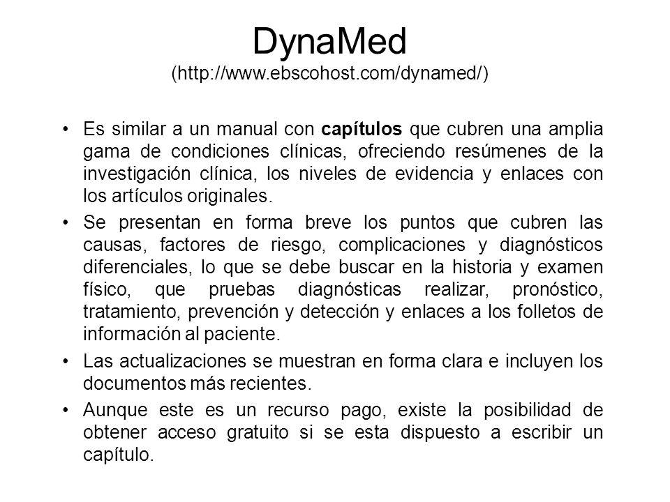 DynaMed (http://www.ebscohost.com/dynamed/) Es similar a un manual con capítulos que cubren una amplia gama de condiciones clínicas, ofreciendo resúme
