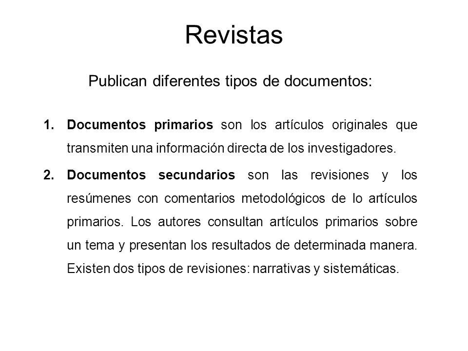 Revistas Publican diferentes tipos de documentos: 1.Documentos primarios son los artículos originales que transmiten una información directa de los in