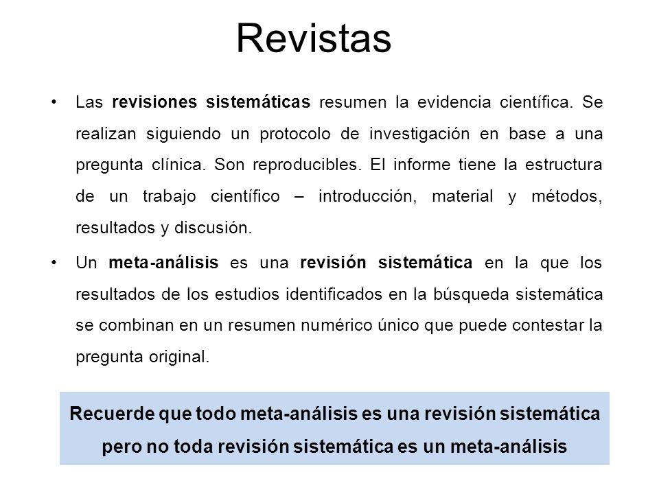 Revistas Las revisiones sistemáticas resumen la evidencia científica. Se realizan siguiendo un protocolo de investigación en base a una pregunta clíni