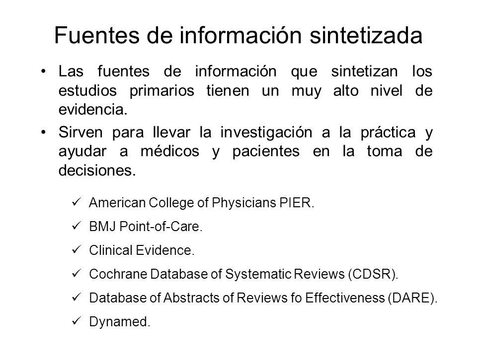 Fuentes de información sintetizada Las fuentes de información que sintetizan los estudios primarios tienen un muy alto nivel de evidencia. Sirven para