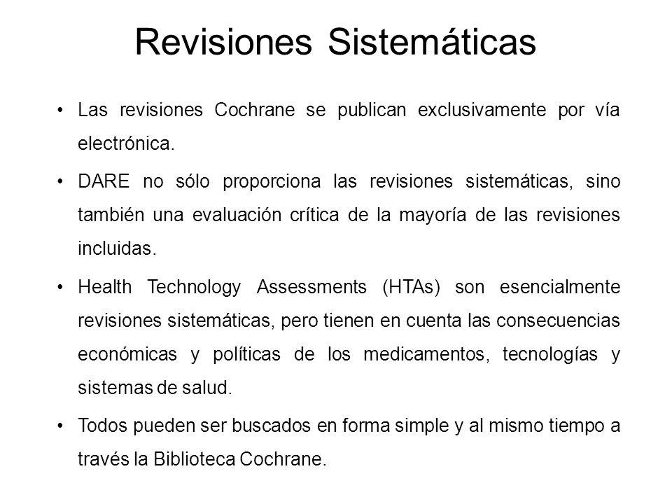 Las revisiones Cochrane se publican exclusivamente por vía electrónica. DARE no sólo proporciona las revisiones sistemáticas, sino también una evaluac