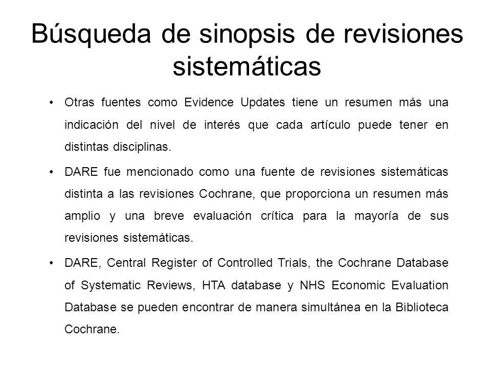 Búsqueda de sinopsis de revisiones sistemáticas Otras fuentes como Evidence Updates tiene un resumen más una indicación del nivel de interés que cada