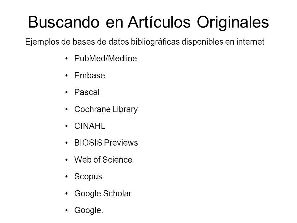 Buscando en Artículos Originales Ejemplos de bases de datos bibliográficas disponibles en internet PubMed/Medline Embase Pascal Cochrane Library CINAH