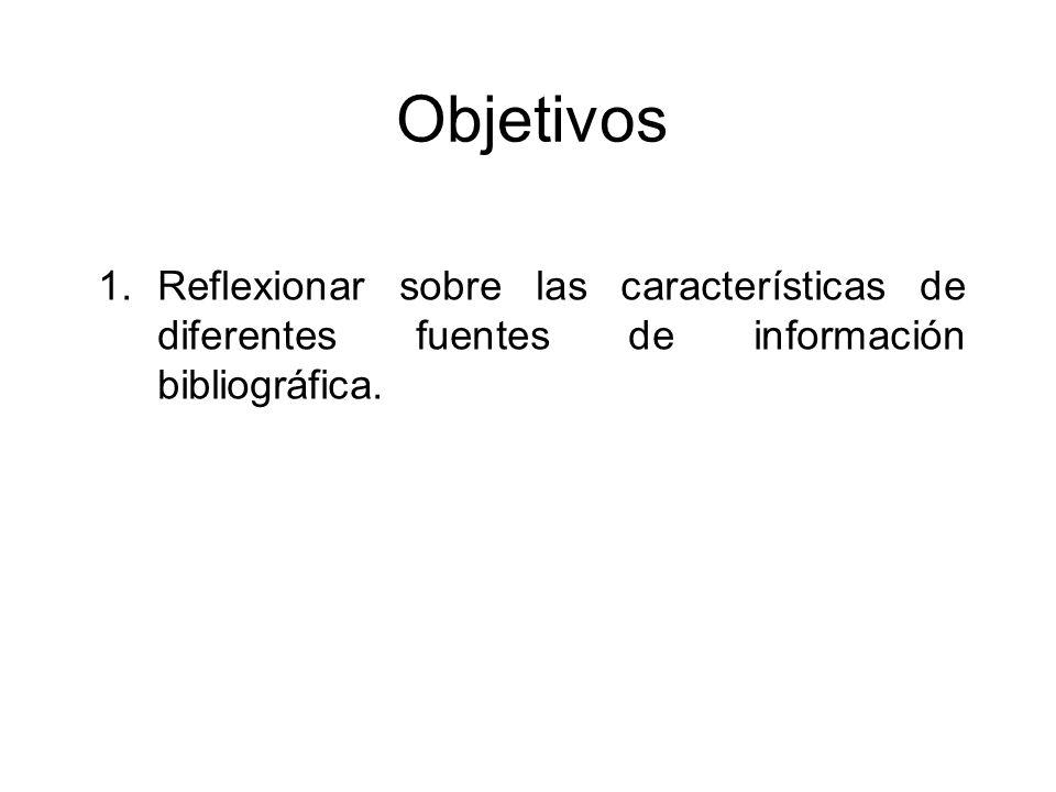 Objetivos 1.Reflexionar sobre las características de diferentes fuentes de información bibliográfica.